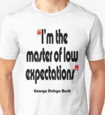 'Master of low expectations' - from the surreal George Dubya Bush series T-Shirt