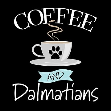 Dalmatian Dog Design - Coffee And Dalmatians by kudostees