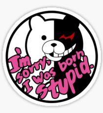 I'm sorry, I was born stupid. Sticker