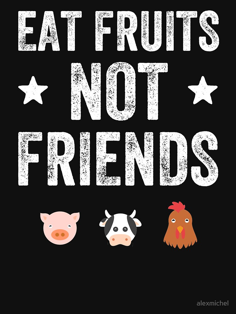 Eat fruits not friends - funny vegan by alexmichel