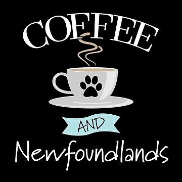 Newfoundland Dog Design - Coffee And Newfoundlands by kudostees