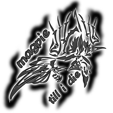 magpie till i die by mysteriosupafan