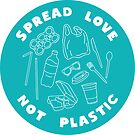 Spread Love Not Plastic by elysecon