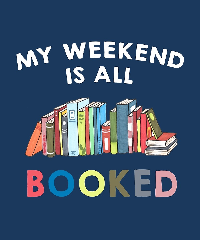 My Weekend is All Booked Funny Reader by huxdesigns
