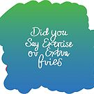 Did you say exercise or extra fries by faydixondesign