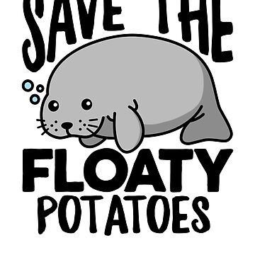 Save The Floaty Potatoes Funny Manatee by DetourShirts