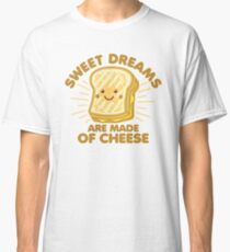 Sweet Dream are Made of Cheese Classic T-Shirt