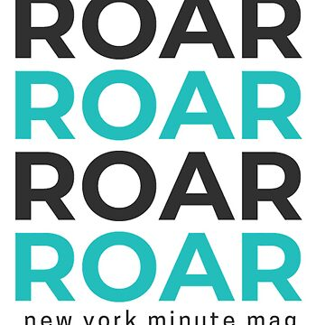 ROAR by NYMinuteMag