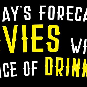 Today's Forecast: MOVIES with a chance of drinking by jazzydevil