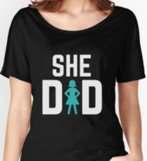 She did Women's Relaxed Fit T-Shirt