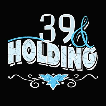 39 and holding by joyfuldesigns55