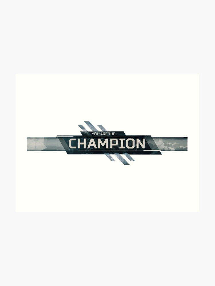 You Are The Champion Apex Legends Art Print