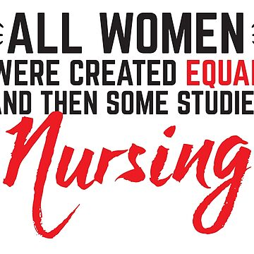 All women were created equal then some studied nursing by jazzydevil