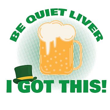Funny Be Quiet Liver It Will be Fine I Got This T-Shirt by mia1949