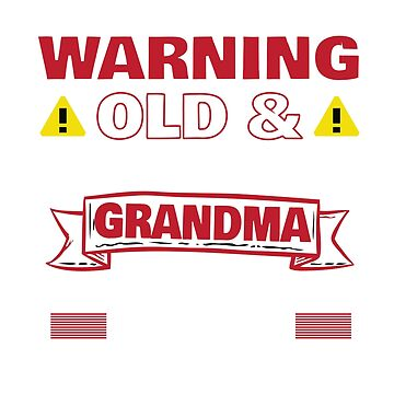 Funny Warning Old And Unmedicated Grandma T-Shirt Proceed with Caution by mia1949
