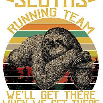Sloths Running Team We'll Get There Funny Vintage Retro Shirt by liuxy071195