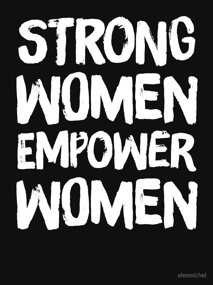 Strong women empower women - funny feminist by alexmichel