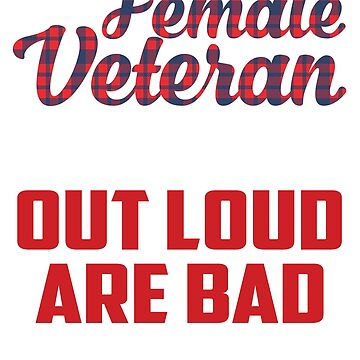 Female Veteran The Things I Say Out Loud Not Bad Shirt by liuxy071195