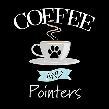 English Pointer Dog Design - Coffee And Pointers by kudostees