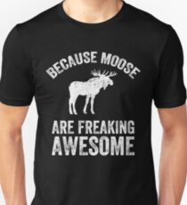 Because Moose are freaking awesome - Funny moose Slim Fit T-Shirt