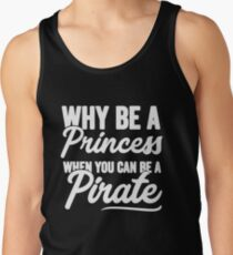 Why be a princess when you can be a pirate - Funny pirate Men's Tank Top
