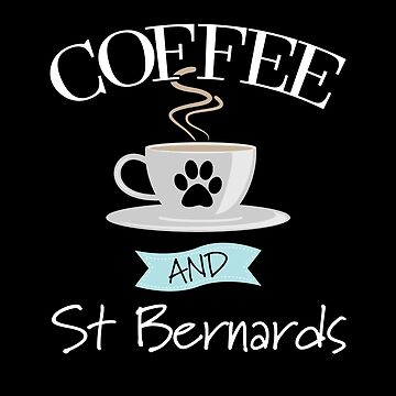 St Bernard Dog Design - Coffee And St Bernards by kudostees