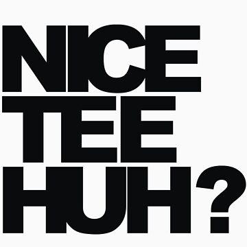 NICE TEE HUH? by einlander