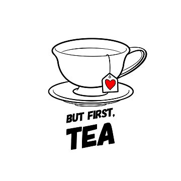 But First, Tea! A design for tea lovers by BossBabeArt