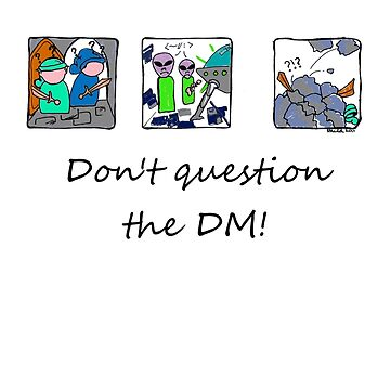 Don't question the DM - Light T's by whirl