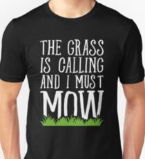 The Grass Is Calling And I Must Mow - Lawn mowing Unisex T-Shirt