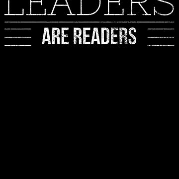 Leaders are Readers - Reading Leading Quote - Book Lover Saying - Read  by BullQuacky