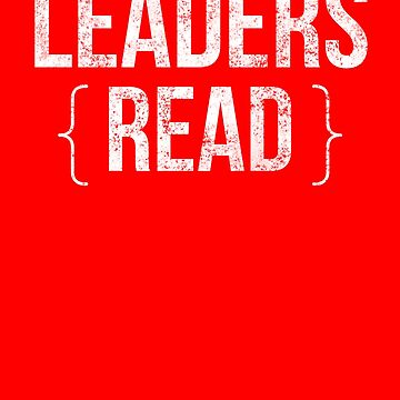 Leaders Read - Book Lover - Reading Reader Saying Quote Books by BullQuacky