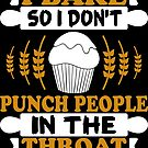 I Bake So I Don't Punch People In The Throat T Shi by Che - Tatanka