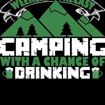 Weekend Forecast Camping With A Chance Of Drinking by Limeva