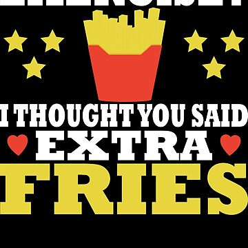 Exercise? I Thought You Said Extra Fries! T Shirt by Limeva