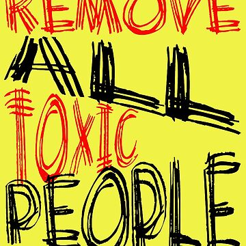 Remove All Toxic People Positive Quote by taiche