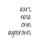 ears. nose. chin. eyebrows. by ibx93