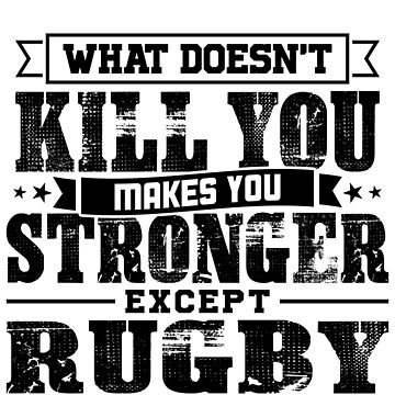 What Doesn't Kill Makes You Stronger Except Rugby Practice Player Coach Gift by orangepieces