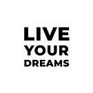 Live Your Dreams (Inverted) by inspire-gifts