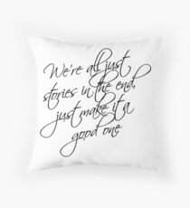 we're all just stories in the end just make it a good one Throw Pillow