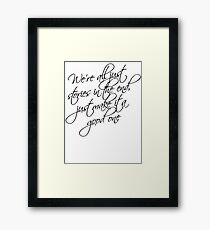 we're all just stories in the end just make it a good one Framed Print