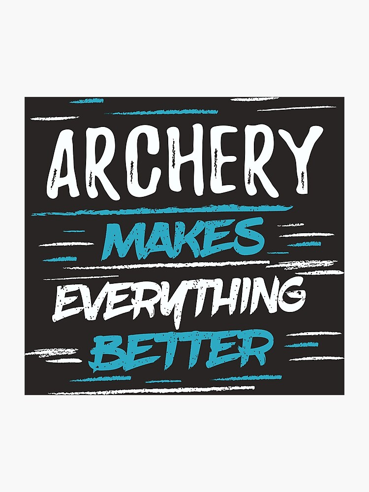 Archery Makes Better T Shirt Cool Funny Nerdy Graphic Image