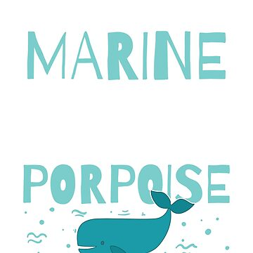 Future Marine Biologist - My Life Has Porpoise T Shirt by noirty