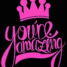 You Are Amazing by RollingStore .