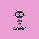 Dang I'm Cute by gijst