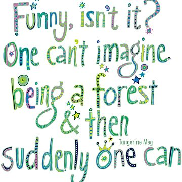 Funny - One can't imagine being a Forest and then suddenly one can - green print by TangerineMeg
