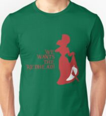 We Wants the Redhead! Unisex T-Shirt