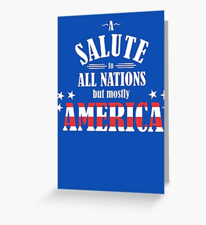 A Salute to All Nations (But Mostly America) Greeting Card