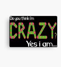 Do you think i'm crazy? yes i am... Canvas Print