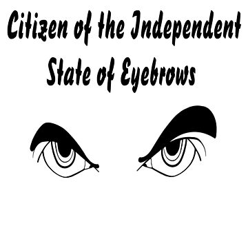 They want to set up their own Independent State of Eyebrows!  by SharonMurphy